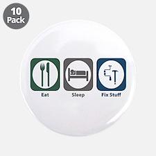 """Eat Sleep Fix Stuff 3.5"""" Button (10 pack)"""