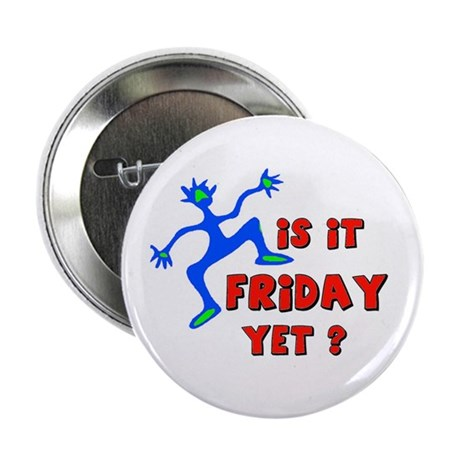 """FRIDAY YET? 2.25"""" Button"""