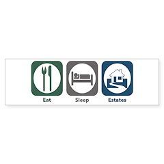 Eat Sleep Estates Bumper Bumper Sticker