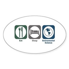 Eat Sleep Environmental Science Oval Decal