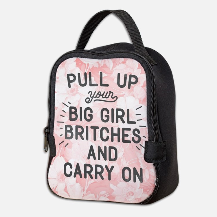Pull Up Your Big Girl Britches Neoprene Lunch Bag