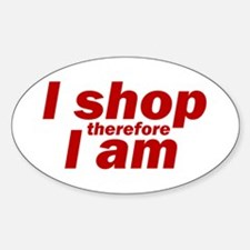 I shop therefore I am Oval Decal