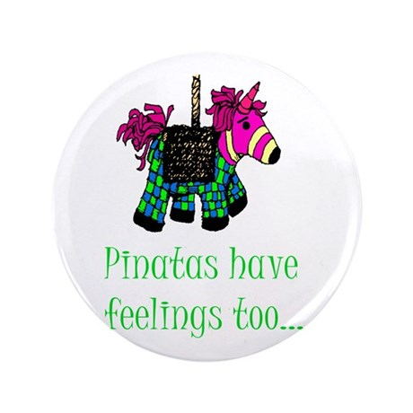 """pinatas have feelings too 3.5"""" Button"""
