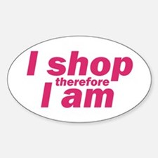 I shop therefore I am - Pink Oval Decal