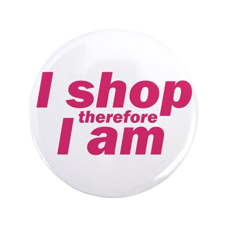 "I shop therefore I am - Pink 3.5"" Button (100 pack"