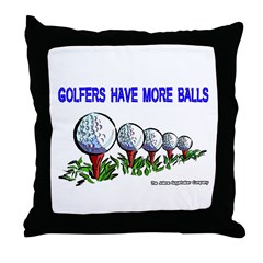 Golfers Have More Balls Throw Pillow