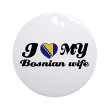 I love my Bosnian Wife Ornament (Round)
