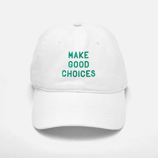 Make Good Choices Baseball Baseball Cap