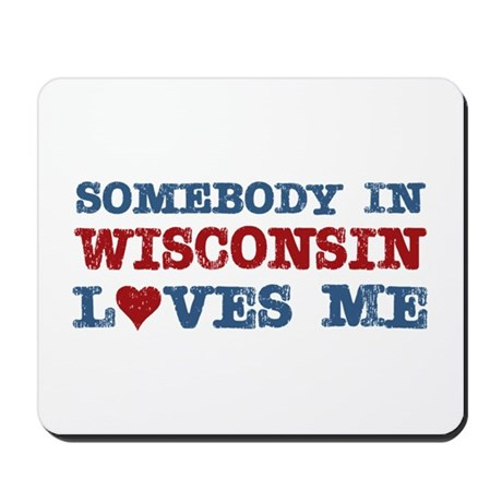 Somebody in Wisconsin Loves Me Mousepad
