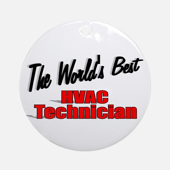 """The World's Best HVAC Technician"" Ornament (Round"