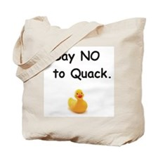 """Say no to quack"" Tote Bag"