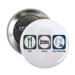 "Eat Sleep Dry Cleaning 2.25"" Button"