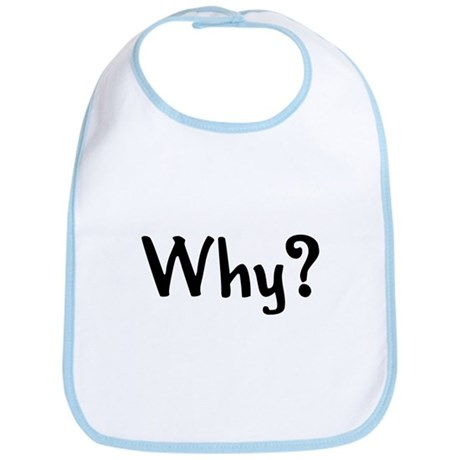 Why? Every toddler's favorit Bib