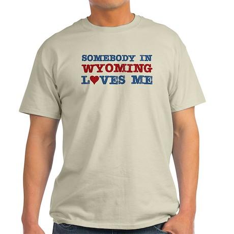 Somebody in Wyoming Loves Me Light T-Shirt