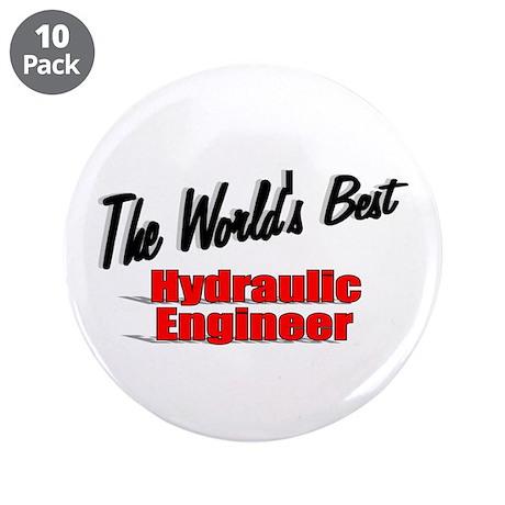 """The World's Best Hydraulic Engineer"" 3.5"" Button"