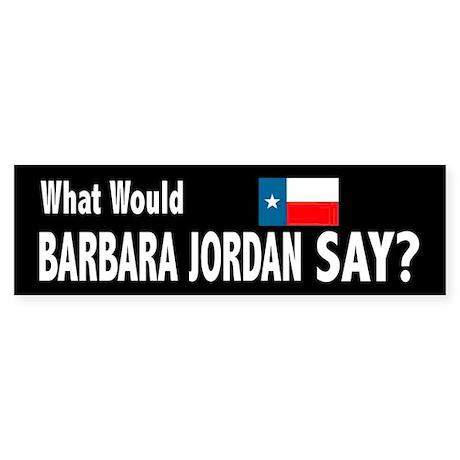 What Would Barbara Jordan Say? Bumper Sticker