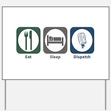 Eat Sleep Dispatch Yard Sign
