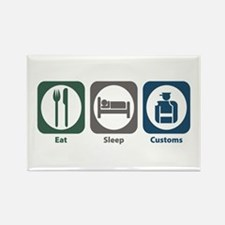 Eat Sleep Customs Rectangle Magnet