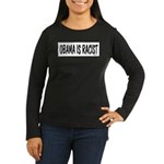 Obama is Racist Women's Long Sleeve Dark T-Shirt