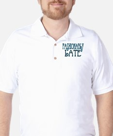 Fashionably Late T-Shirt