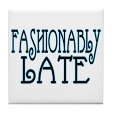 Fashionably Late Tile Coaster