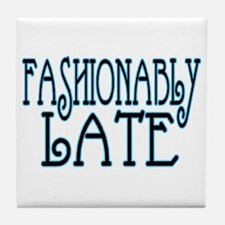 Fashionably Late Tile Coaster