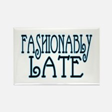 Fashionably Late Rectangle Magnet