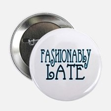 """Fashionably Late 2.25"""" Button"""