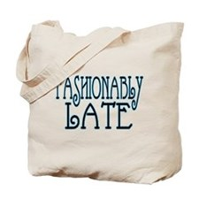 Fashionably Late Tote Bag