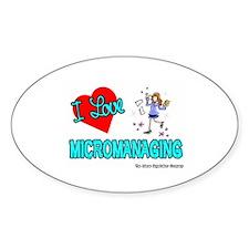 I Love Micromanaging Oval Sticker