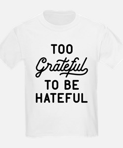 Too Grateful To Be Hateful T-Shirt