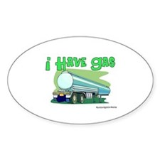 I Have Gas Tanker Driver Oval Bumper Stickers