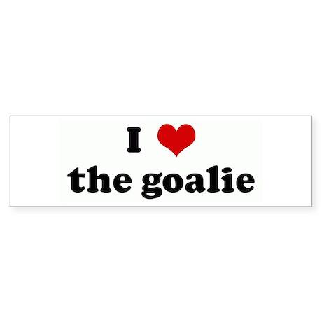 I Love the goalie Bumper Sticker
