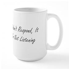 Not Responding, Not listening. LARGE mug.