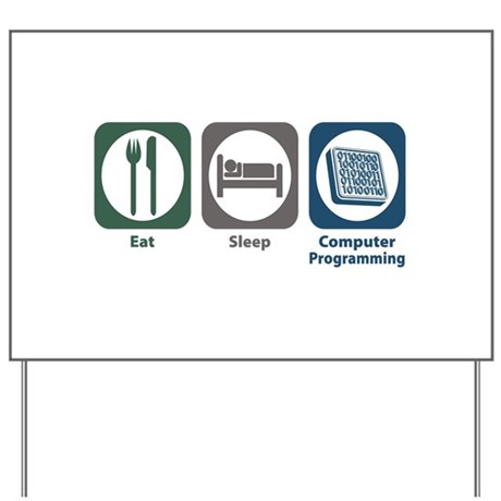 Eat Sleep Computer Programming Yard Sign