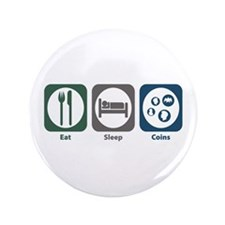 "Eat Sleep Coins 3.5"" Button"