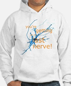 You're getting on my last nerve! Hoodie