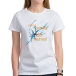 You're getting on my last nerve! Women's T-Shirt