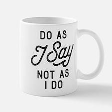 Do As I Say Not As I Do Mug