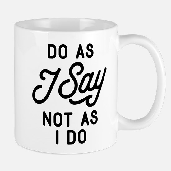 Do As I Say Not As I Do Mug