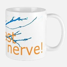 You're getting on my last nerve! Mug