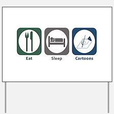 Eat Sleep Cartoons Yard Sign