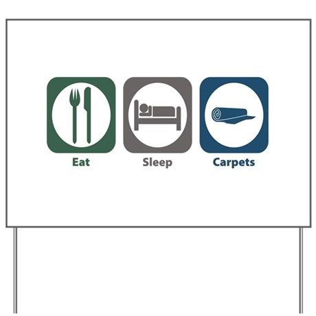 Eat Sleep Carpets Yard Sign