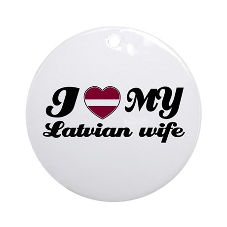 I love my Latvian Wife Ornament (Round)