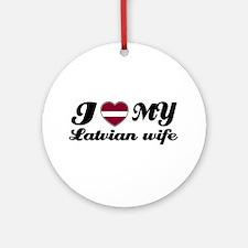 I love my Latvian Wife Ornament (Round)