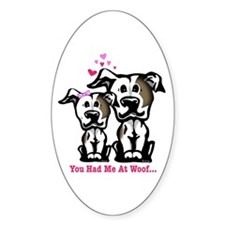 You Had Me at Woof Pit Bull Oval Decal