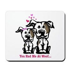 You Had Me at Woof Pit Bull Mousepad