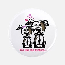 """You Had Me at Woof Pit Bull 3.5"""" Button"""