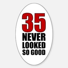 35 Never Looked So Good Oval Decal