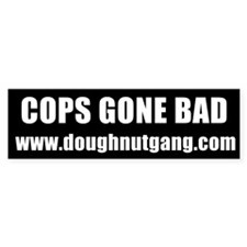 Cops Gone Bad Bumper Bumper Sticker